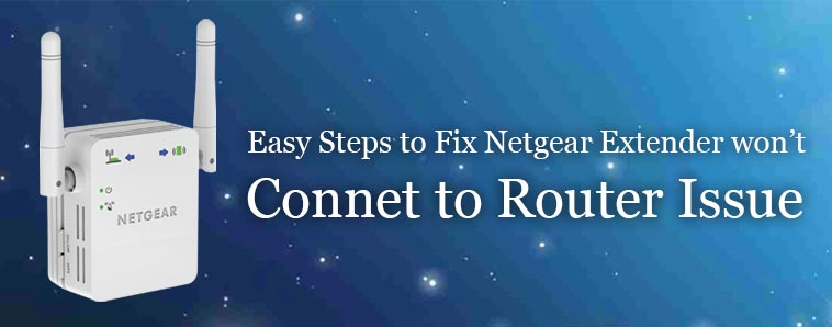 Easy Steps to Fix Netgear Extender Won't Connect to Router Issue