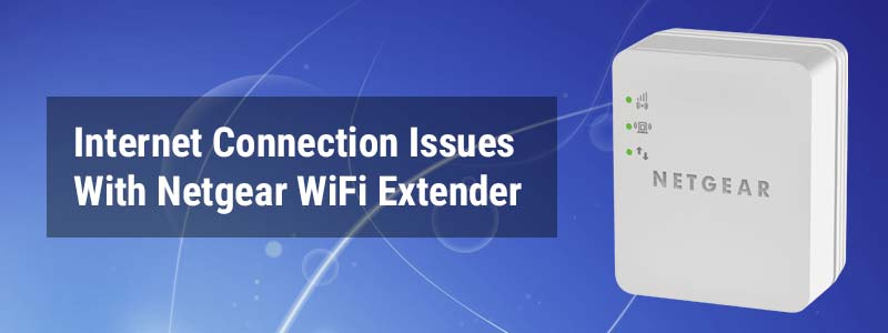 Internet Connection Issues With Netgear WiFi Extender
