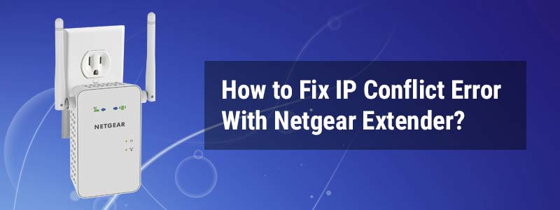 How to Fix IP Conflict Error With Netgear Extender
