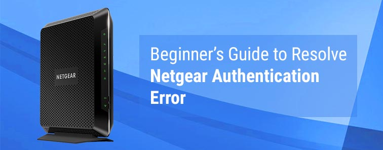 Beginner's Guide to Resolve Netgear Authentication Error